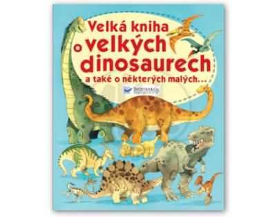 Svojtka Velká kniha o velkých dinosaurech a také o některých malých...