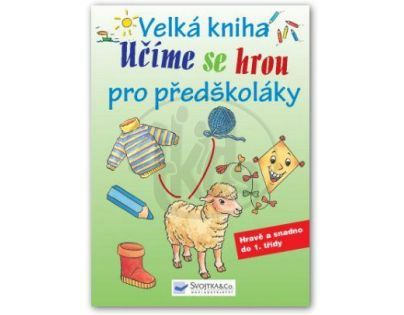 Svojtka Velká kniha pro předškoláky Učíme se hrou